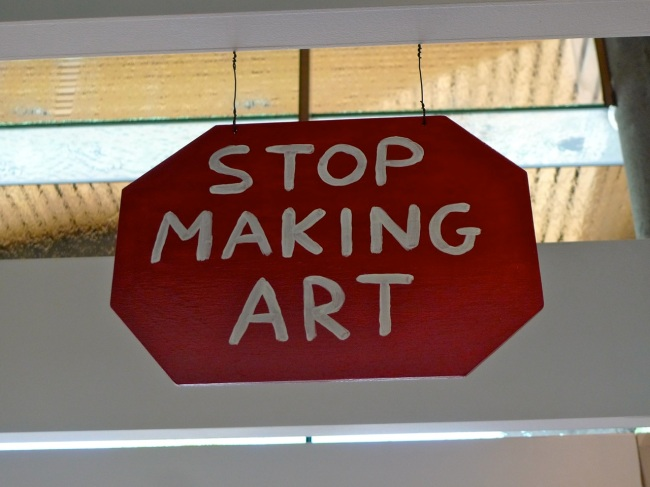 Stop Making Art sign